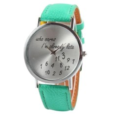 Unisex Fashion Who Cares I'm Already Late Letter Number Watch Women Funny Round Dial Wristwatch Green (Intl)
