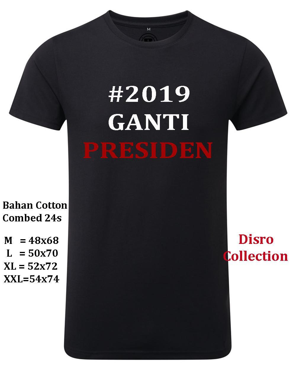 Disro Collection - #2019 GANTI PRESIDEN M L XL XXL Kaos Distro 100% Cotton Combed 24s Kaos Distro Fashion T-Shirt Baju Pakaian Pria Wanita Cewe Cowo Harga Murah Kaos 2019 GANTI PRESIDEN