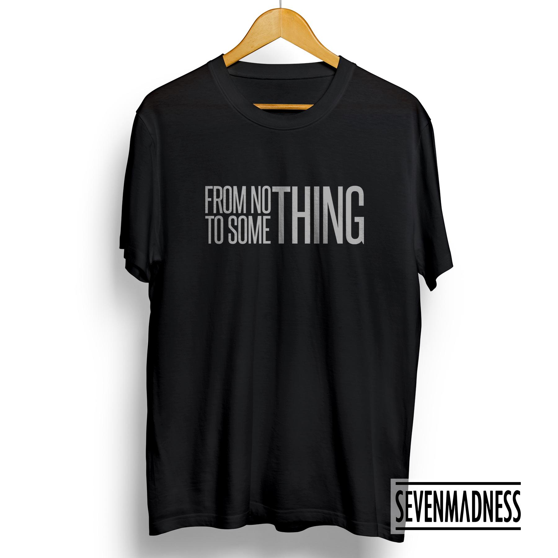 Kaos T-shirt Distro Tshirt Pria / Wanita - From Nothing To Something