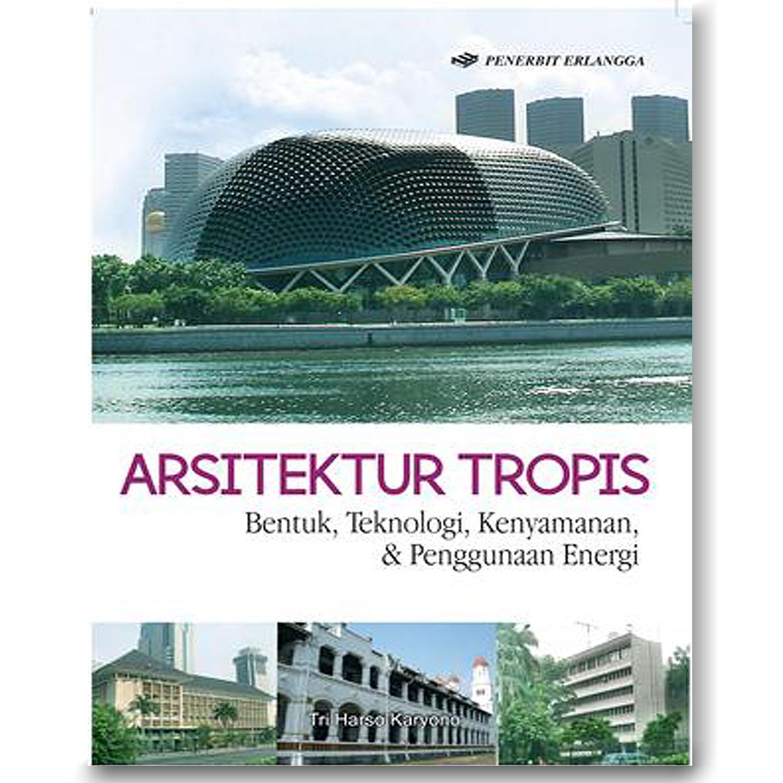 Erlangga Arsitektur Tropis Bentuk Teknologi Kenyamanan & Penggunaan Energi - Tri Harso Karyono