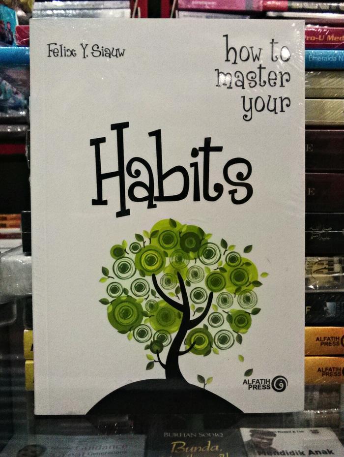 BUKU HOW TO MASTER YOUR HABITS FELIX Y SIAUW AL FATIH