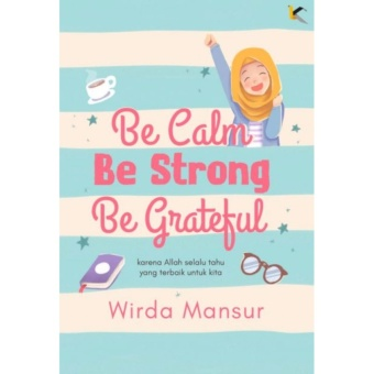 Harga Be calm , Be Strong , Be Grateful - Wirda Mansur