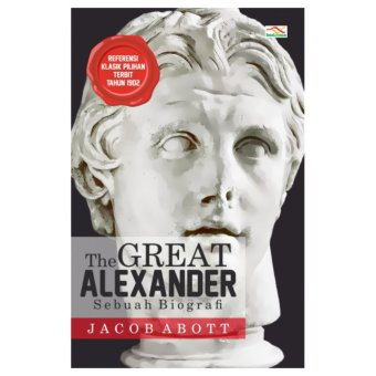 Harga Buku The Great Alexander Sebuah Biografi - Jacob Abott