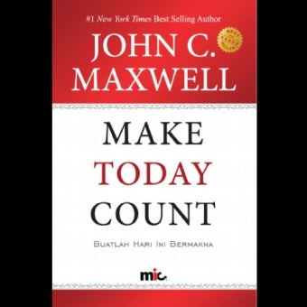 Harga MIC Publishing Buku Make Today Count - John C. Maxwell