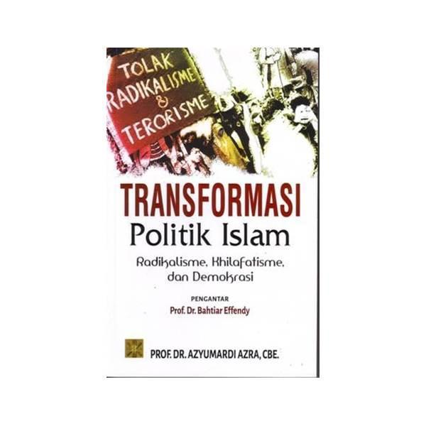 Politik Perumusan Kebijakan Publik Samodra Wibawa Graha Ilmu Spec Source · Transformasi Politik Islam Radikalisme Khilafatisme