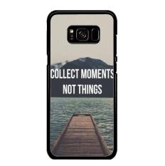 Casing Samsung Galaxy S8  Motif Collect Moments Not Things Quote A0945