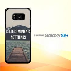 Casing Untuk Samsung Galaxy S8 Plus Collect Moments Not Things Quote A0945