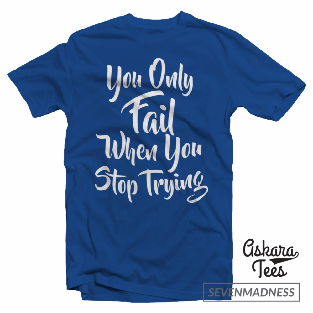 Flash Sale Kaos Distro You Only Fail When You Stop Trying